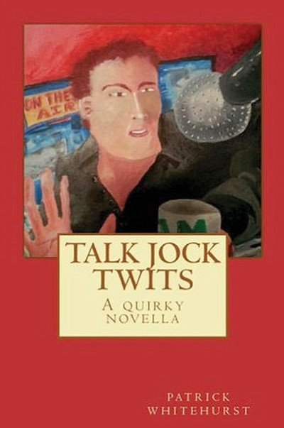 """Talk Jock Twits"" by Patrick Whitehurst"