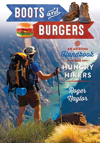 "Roger Naylor's new book ""Boots and Burgers: An Arizona Handbook for Hungry Hikers"" takes readers across the state to explore some of the best hiking trails and eating establishments in the state. Cover Photo/Kerrick James"