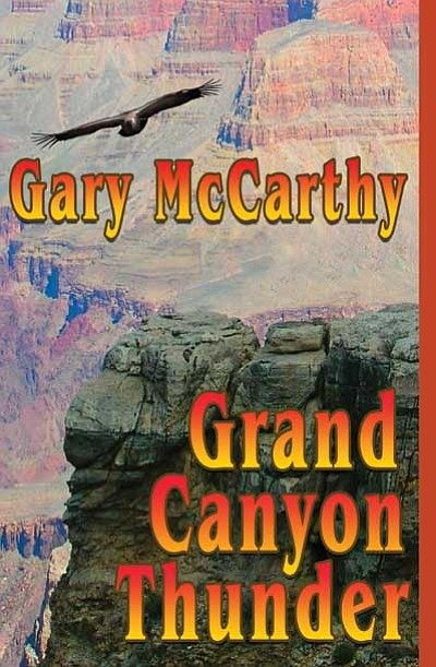 <br>Images courtesy Gary McCarthy<br> Pictured above is the cover for Grand Canyon Thunder, soon to be available through Canyon Country Books.