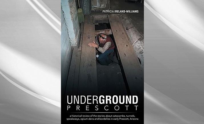 Underground Prescott by Patricia Ireland-Williams