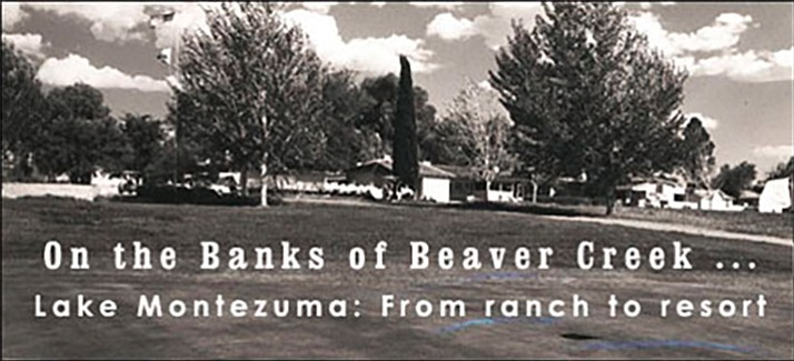 Like so many rural communities in Arizona, Beaver Creek, specifically the portion known as Lake Montezuma, began as a ranch.