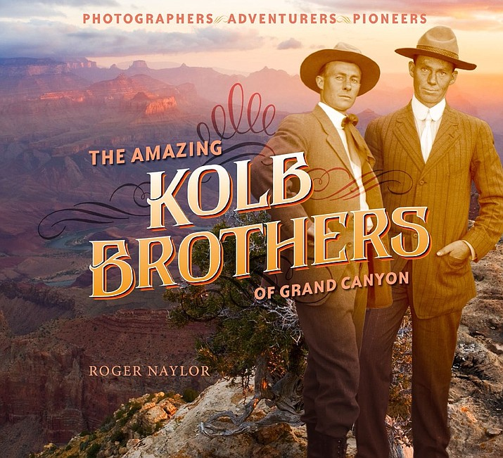 """The Amazing Kolb Brothers of Grand Canyon"", by Roger Naylor"