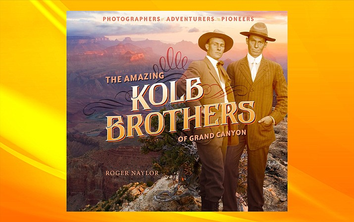 """The Amazing Kolb Brothers of Grand Canyon"" by Roger Naylor."