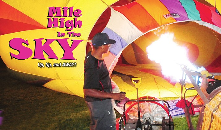 The Mile High Festival, Yavapai County's largest hot air balloon festival, is Saturday, June 16 at the Mile High Middle School football field, 300 S. Granite St. in Prescott. General admission is at 7 p.m. Tickets are $30 for early admission, $35 for the day of the event and $50 for VIP admission which guarantees early admission at 6 p.m. There is also a $10 admission that does not include drink tickets.