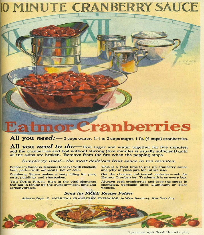 Eatmor Cranberries – which used to be the king of Thanksgiving cranberry sauce – advertises in a November 1926 issue of Good Housekeeping.  Early ads for the Eatmor Cranberry Company positioned their whole cranberries as a perfect complement to any and all Thanksgiving meat dishes. This brand dominated until the 1930s when another brand, Ocean Spray, entered with its canned gelatin cranberry sauce. (Good Housekeeping)