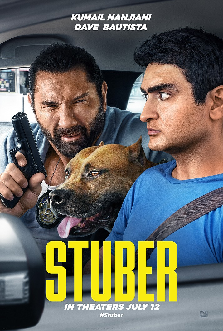 STUBER - When a mild-mannered Uber driver named Stu picks up a passenger who turns out to be a cop hot on the trail of a brutal killer, he's thrust into a harrowing ordeal where he desperately tries to hold onto his wits, his life and his five-star rating. Stars Kumail Nanjiani, Dave Bautista, Iko Uwais, Natalie Morales, Betty Gilpin, Jimmy Tatro, Mira Sorvino, Karen Gillan. R – action, comedy