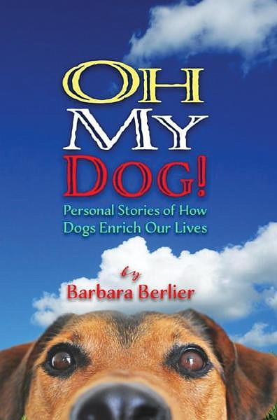 "Author Barbara Berlier will read from her new book, ""Oh My Dog! Personal Stories of How Dogs Enrich Our Lives"" at 2 p.m. Saturday Sept. 28, at the Peregrine Book Company."