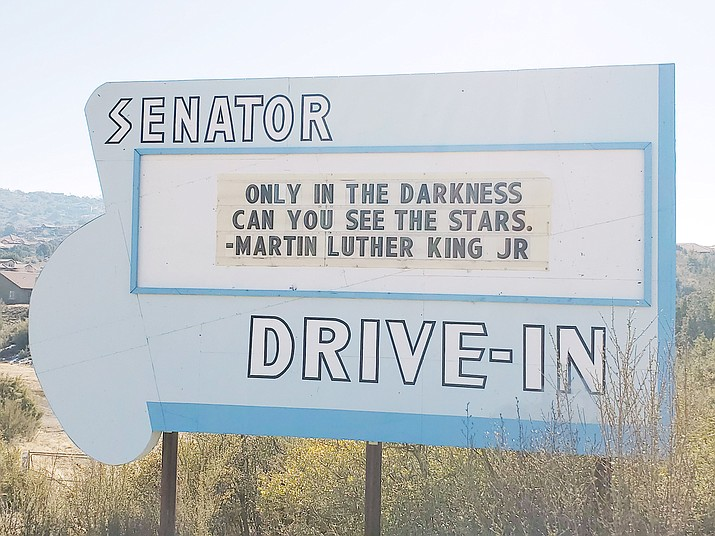 "The Senator Drive-In sign on Senator Highway south of Prescott offers its Martin Luther King Jr. message, ""Only in the darkness can you see the stars."" (Stephen Rogers and Jane Orr/Courtesy)"