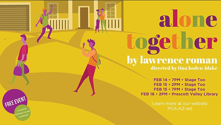 """""""Alone Together"""" will be at Stage Too, in the alley behind Prescott Center for the Arts, 208 N. Marina St. at 7 p.m. Friday, Feb. 14, and 2 and 7 p.m. Saturday, Feb. 15, and at Prescott Valley Public Library, 7401 E. Skoog Blvd, at 2 p.m. Sunday, Feb. 16. (Prescott Center for the Arts)"""