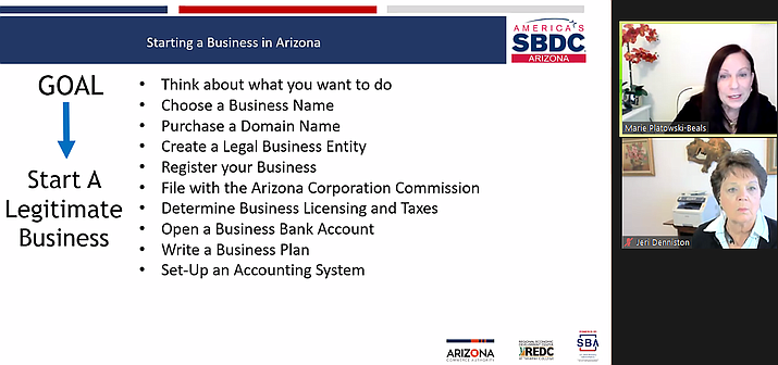When starting a business in Arizona, you can follow 10 simple steps, including but not limited to, thinking about what kind of business you want to start, registering your business, and writing a business plan, per the Arizona Small Business Development Center (SBDC). Pictured, during the webinar, are Arizona Small Business Development Center (SBDC) consultant Marie Platowski-Beals, upper right, and Yavapai College SBDC Director Jeri Denniston. (Yavapai College SBDC webinar screenshot)